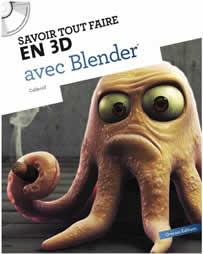 Savoir tout faire avec Blender est un livre pour apprendre la 3D et Blender